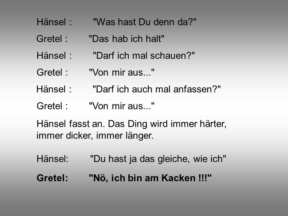 Hänsel : Was hast Du denn da
