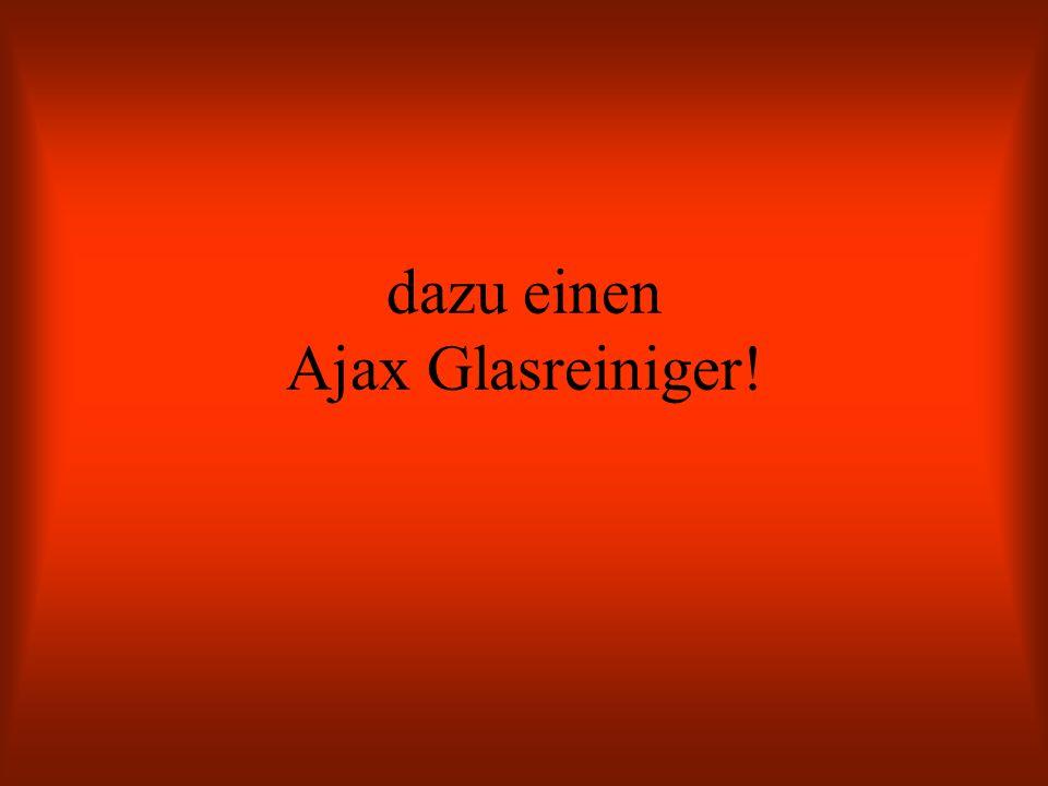 dazu einen Ajax Glasreiniger!