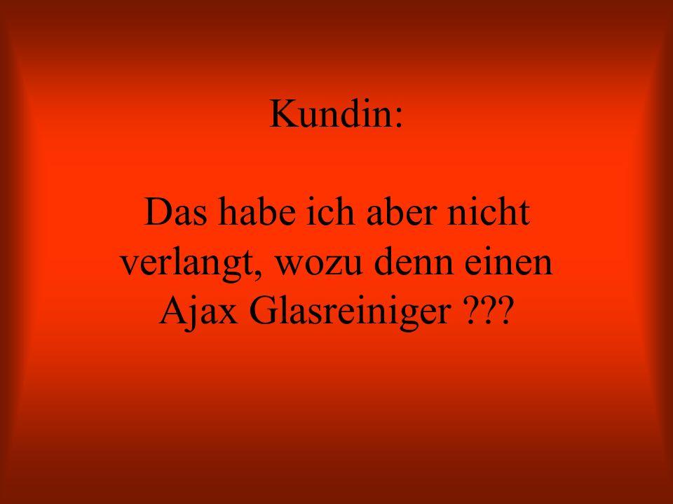 Kundin: Das habe ich aber nicht verlangt, wozu denn einen Ajax Glasreiniger