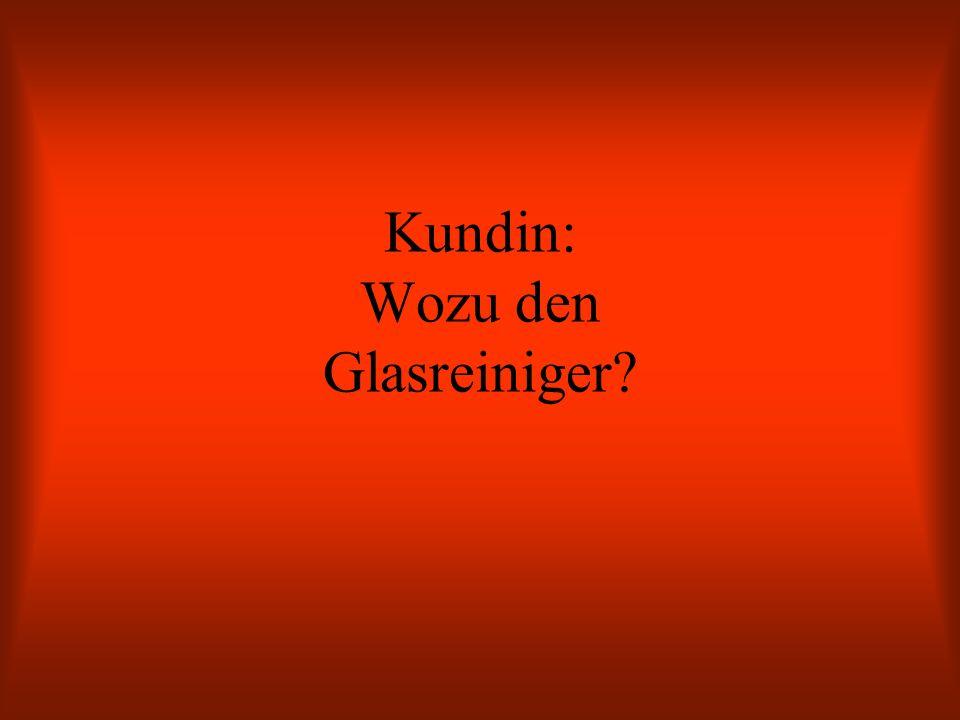 Kundin: Wozu den Glasreiniger