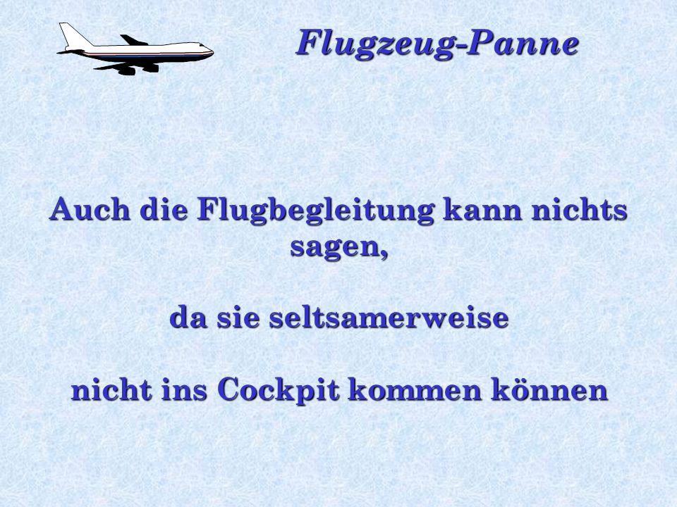 Auch die Flugbegleitung kann nichts sagen,