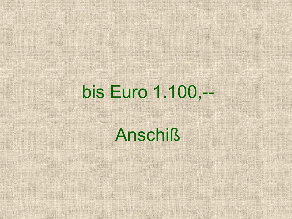 bis Euro 1.100,-- Anschiß