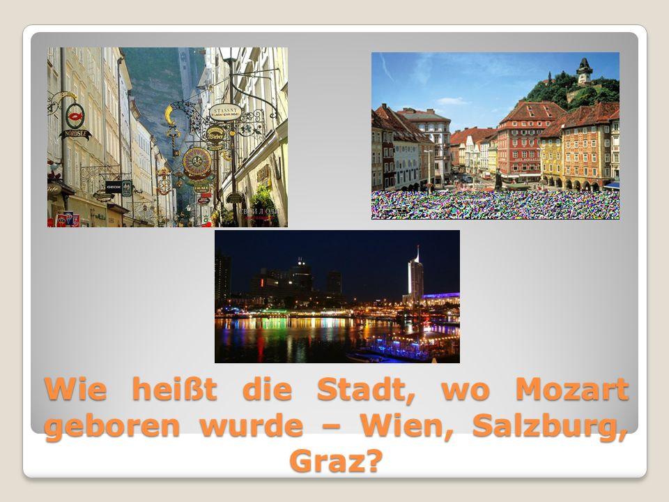 Wie heißt die Stadt, wo Mozart geboren wurde – Wien, Salzburg, Graz