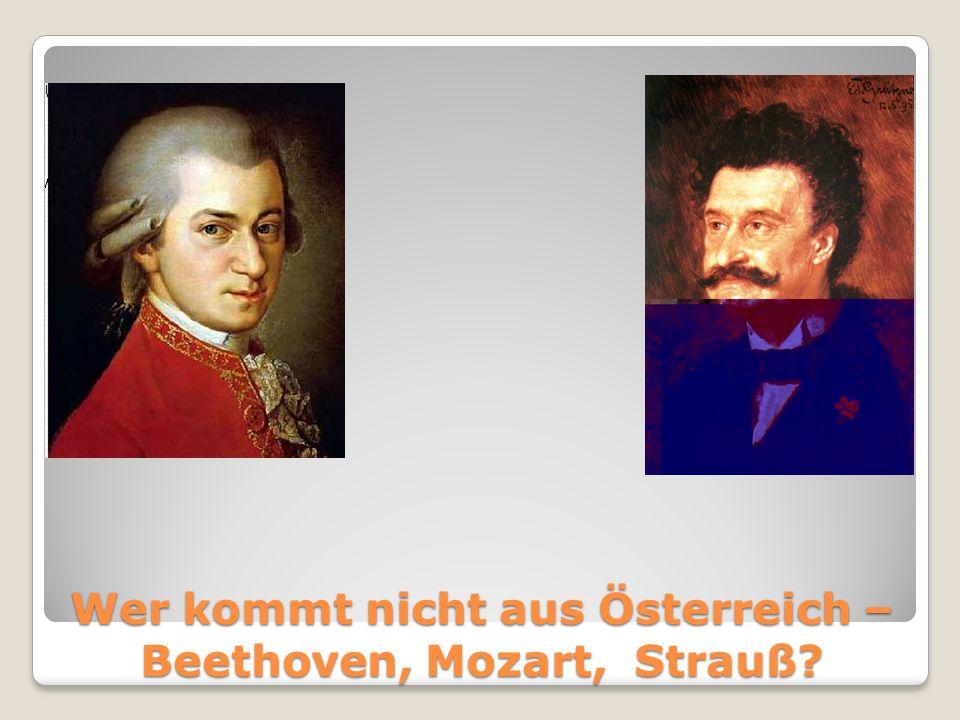 Wer kommt nicht aus Österreich – Beethoven, Mozart, Strauß