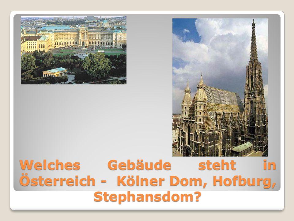 Welches Gebäude steht in Österreich - Kölner Dom, Hofburg, Stephansdom