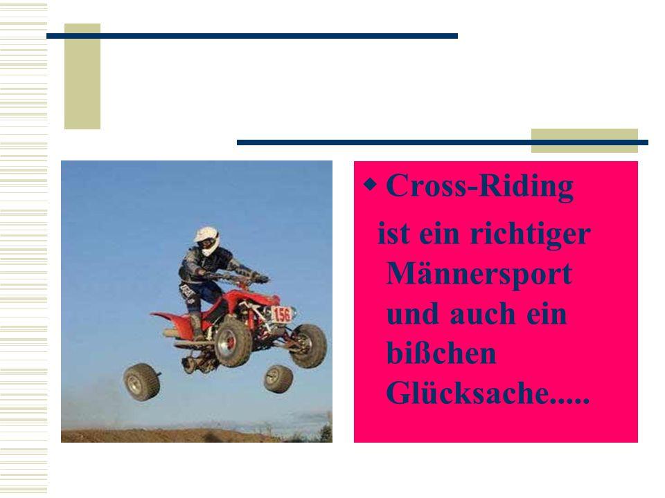 Cross-Riding ist ein richtiger Männersport und auch ein bißchen Glücksache.....