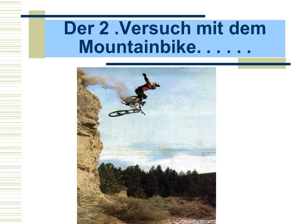 Der 2 .Versuch mit dem Mountainbike. . . . . .