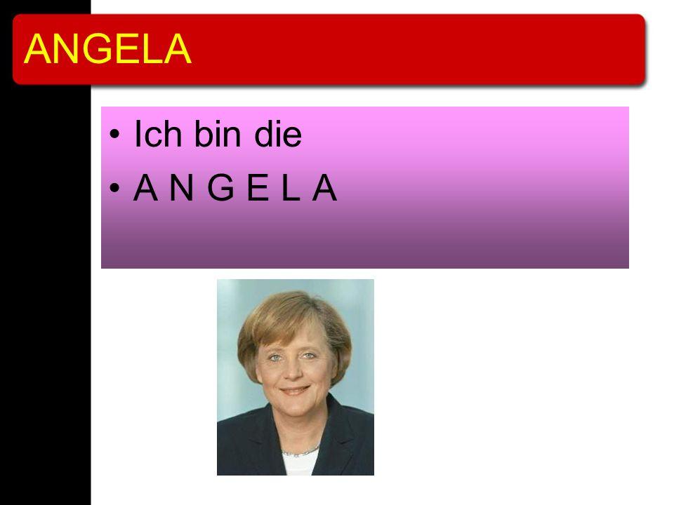 ANGELA Ich bin die A N G E L A