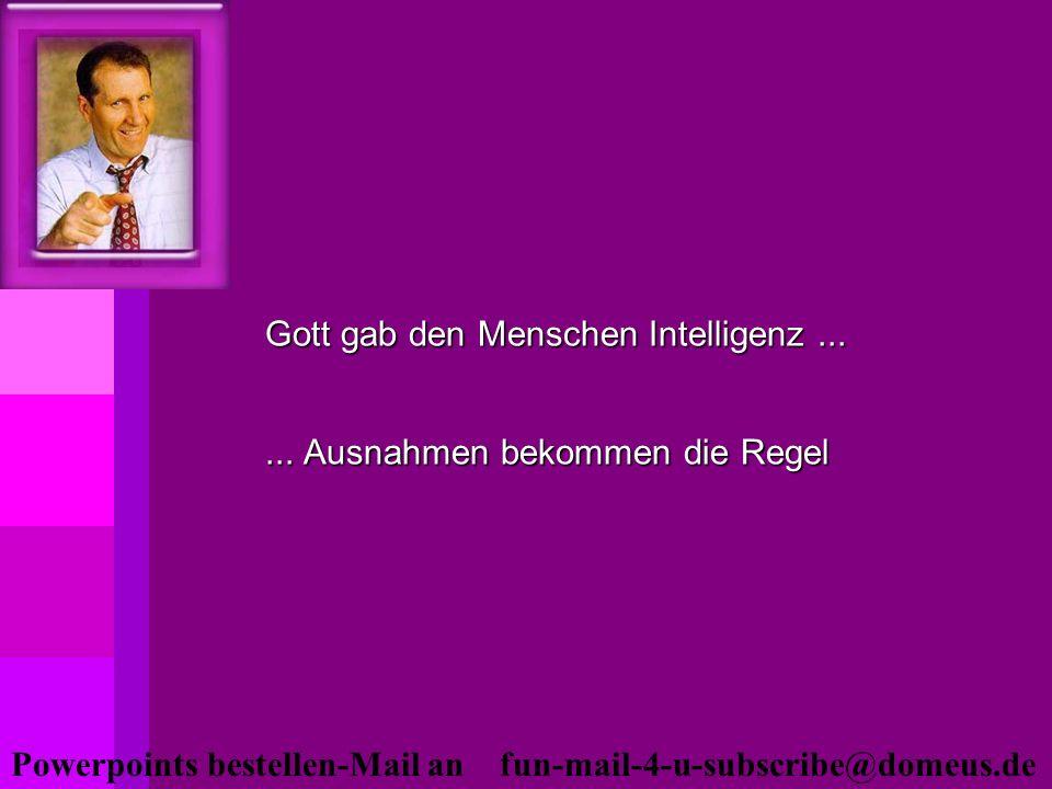 Gott gab den Menschen Intelligenz ... ... Ausnahmen bekommen die Regel