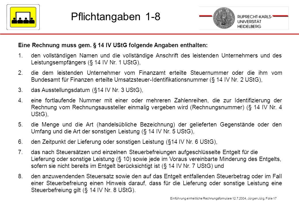Pflichtangaben 1-8 Eine Rechnung muss gem. § 14 IV UStG folgende Angaben enthalten: