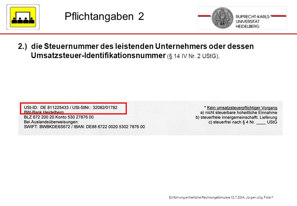 Pflichtangaben 2 2.) die Steuernummer des leistenden Unternehmers oder dessen Umsatzsteuer-Identifikationsnummer (§ 14 IV Nr.