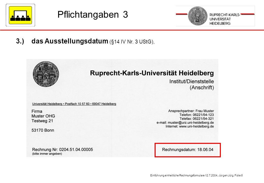Pflichtangaben 3 3.) das Ausstellungsdatum (§14 IV Nr. 3 UStG),