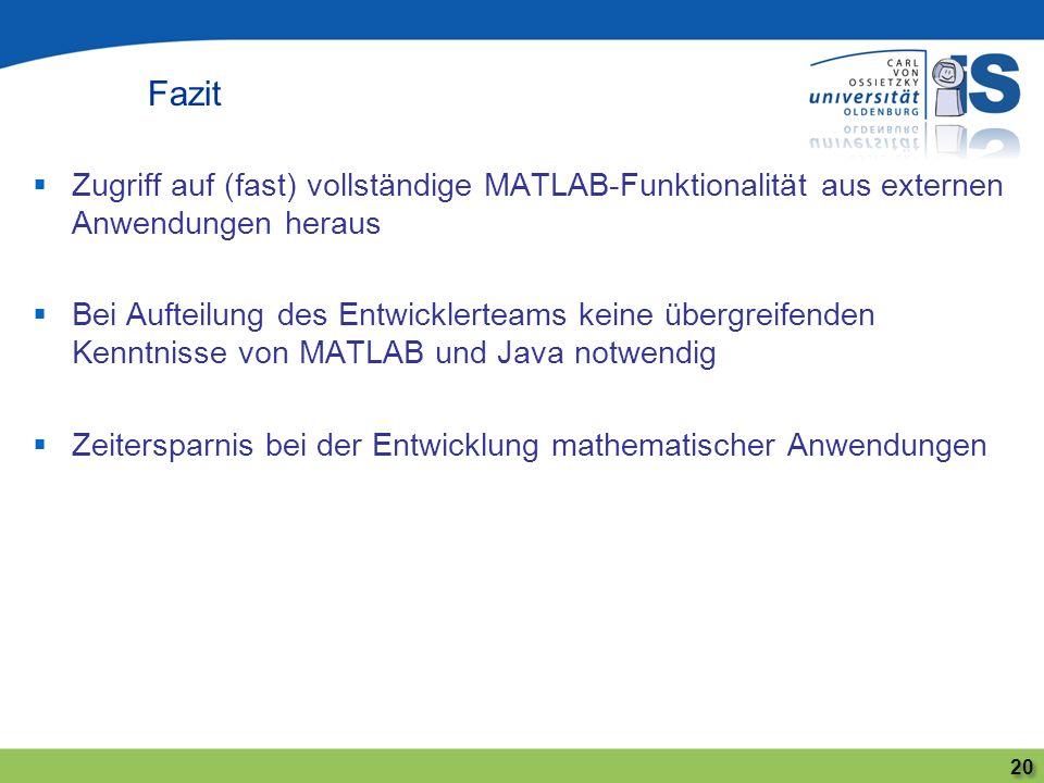 Fazit Zugriff auf (fast) vollständige MATLAB-Funktionalität aus externen Anwendungen heraus.