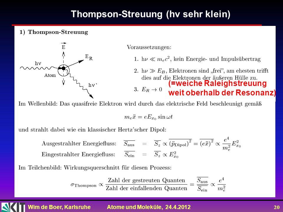 Thompson-Streuung (hv sehr klein)