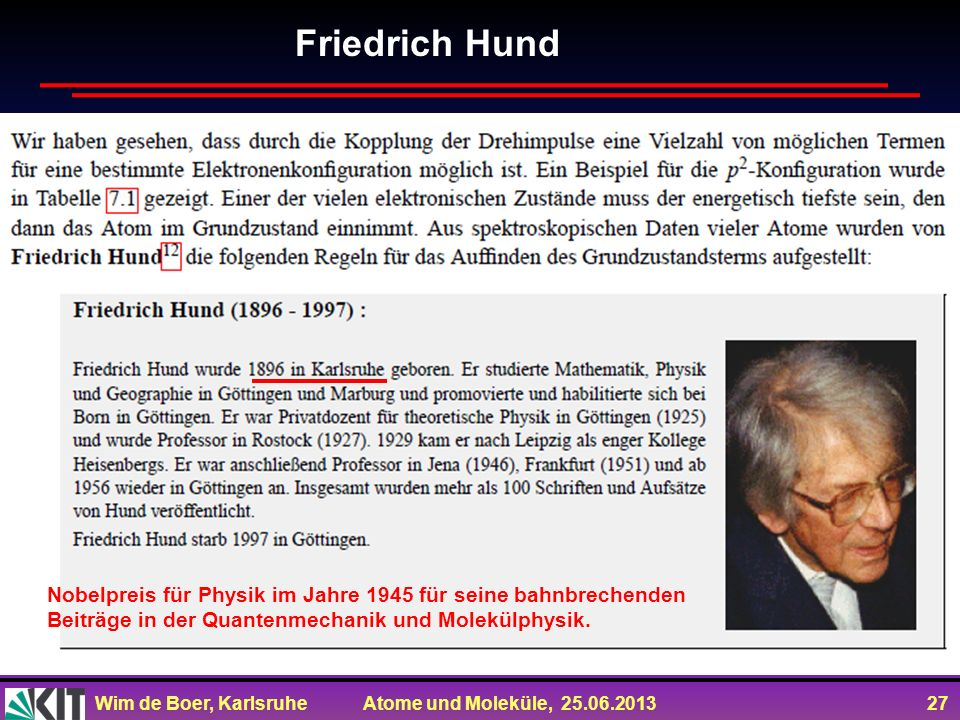 Friedrich Hund Nobelpreis für Physik im Jahre 1945 für seine bahnbrechenden Beiträge in der Quantenmechanik und Molekülphysik.