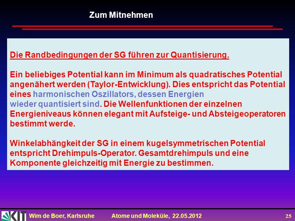 Zum Mitnehmen Die Randbedingungen der SG führen zur Quantisierung. Ein beliebiges Potential kann im Minimum als quadratisches Potential.