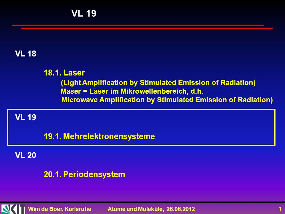VL 19 VL 18. 18.1. Laser. (Light Amplification by Stimulated Emission of Radiation) Maser = Laser im Mikrowellenbereich, d.h.