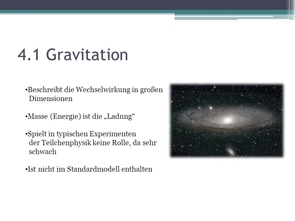 4.1 Gravitation Beschreibt die Wechselwirkung in großen Dimensionen
