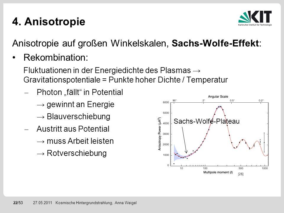 4. Anisotropie Anisotropie auf großen Winkelskalen, Sachs-Wolfe-Effekt: Rekombination: