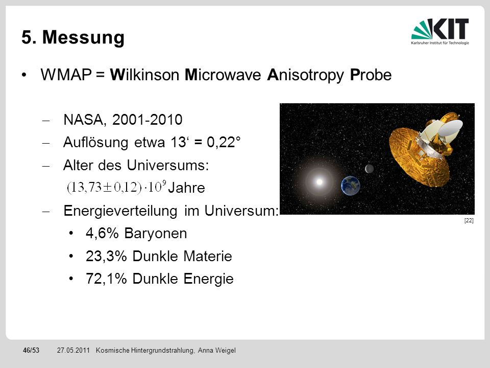 5. Messung WMAP = Wilkinson Microwave Anisotropy Probe NASA, 2001-2010