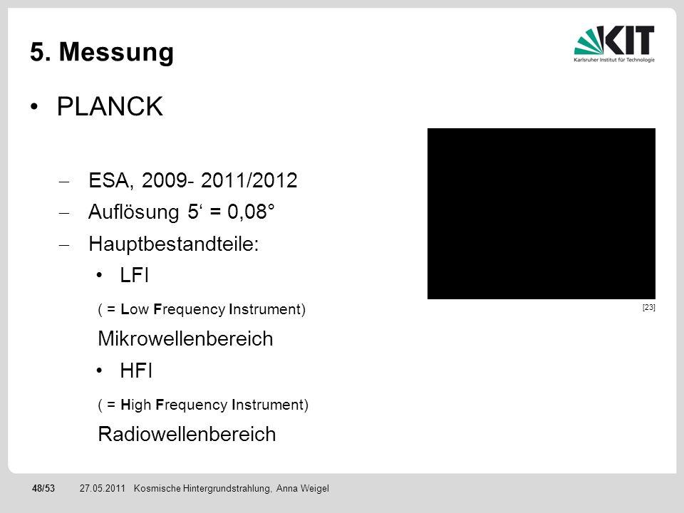 5. Messung PLANCK ESA, 2009- 2011/2012 Auflösung 5' = 0,08°