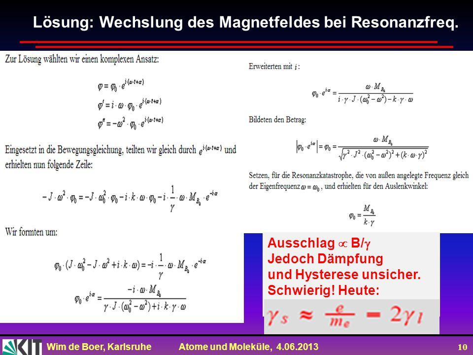 Lösung: Wechslung des Magnetfeldes bei Resonanzfreq.