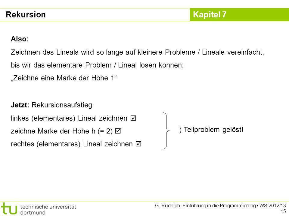 RekursionAlso: Zeichnen des Lineals wird so lange auf kleinere Probleme / Lineale vereinfacht, bis wir das elementare Problem / Lineal lösen können: