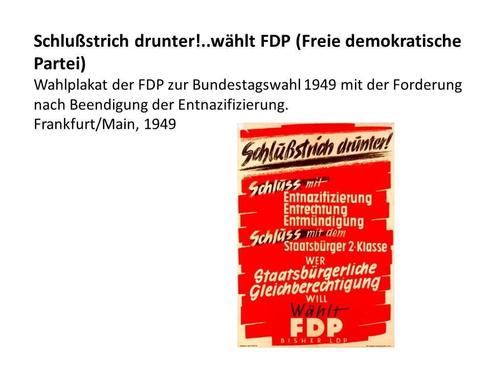 Schlußstrich drunter!..wählt FDP (Freie demokratische Partei) Wahlplakat der FDP zur Bundestagswahl 1949 mit der Forderung nach Beendigung der Entnazifizierung.