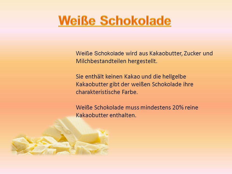 Weiße Schokolade Weiße Schokolade wird aus Kakaobutter, Zucker und Milchbestandteilen hergestellt.
