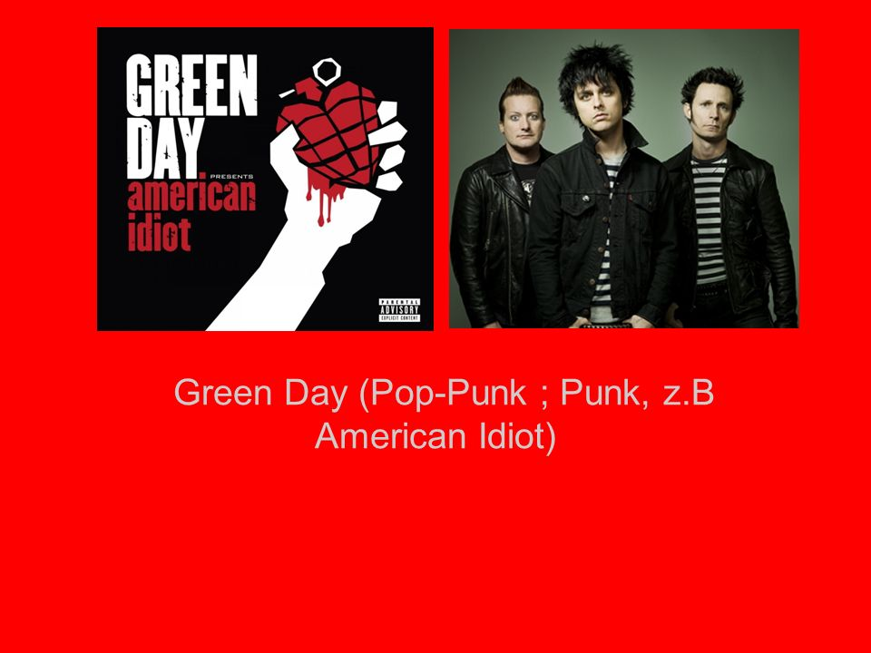 Green Day (Pop-Punk ; Punk, z.B American Idiot)