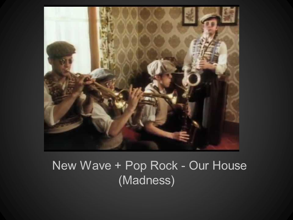 New Wave + Pop Rock - Our House (Madness)