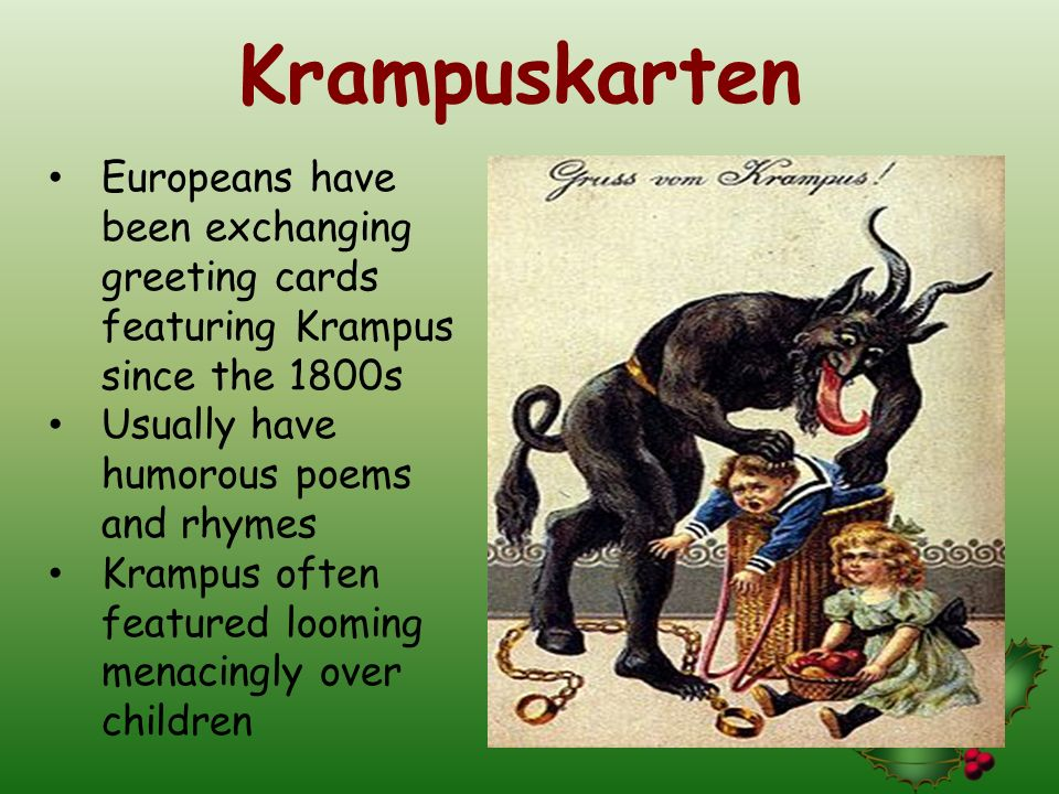 Krampuskarten Europeans have been exchanging greeting cards featuring Krampus since the 1800s. Usually have humorous poems and rhymes.