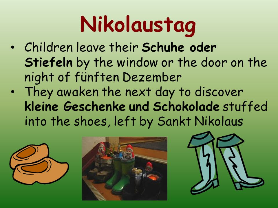 Nikolaustag Children leave their Schuhe oder Stiefeln by the window or the door on the night of fünften Dezember.