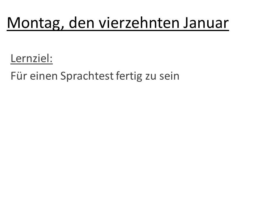 Montag, den vierzehnten Januar
