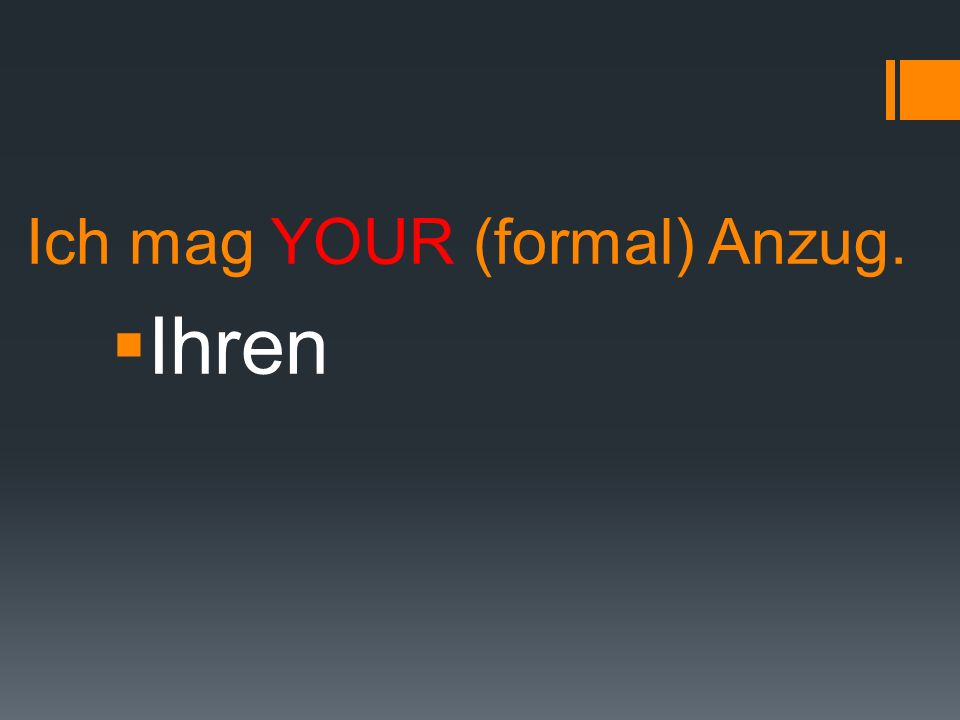 Ich mag YOUR (formal) Anzug.