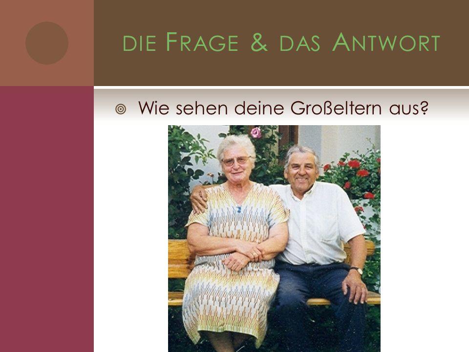 die Frage & das Antwort Wie sehen deine Großeltern aus