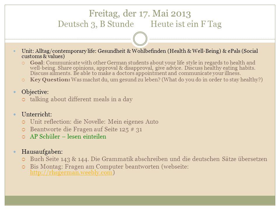 Freitag, der 17. Mai 2013 Deutsch 3, B Stunde Heute ist ein F Tag