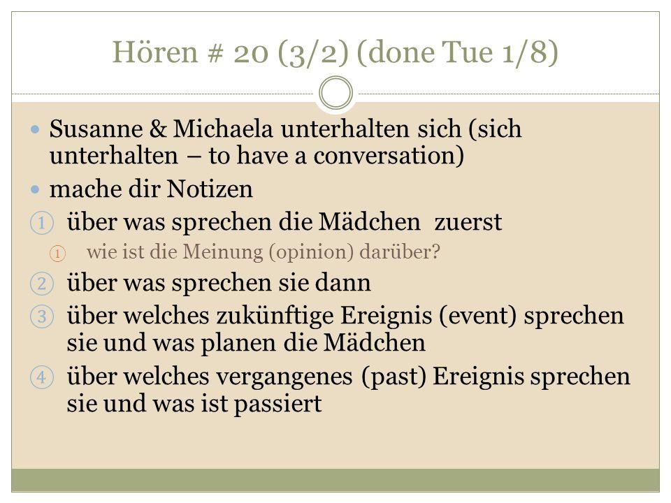 Hören # 20 (3/2) (done Tue 1/8)Susanne & Michaela unterhalten sich (sich unterhalten – to have a conversation)