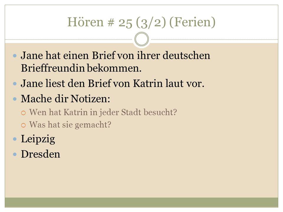 Hören # 25 (3/2) (Ferien)Jane hat einen Brief von ihrer deutschen Brieffreundin bekommen. Jane liest den Brief von Katrin laut vor.
