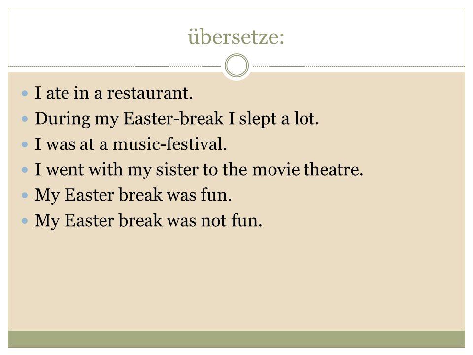 übersetze: I ate in a restaurant.
