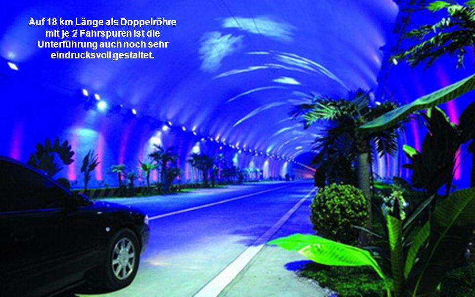 Auf 18 km Länge als Doppelröhre mit je 2 Fahrspuren ist die Unterführung auch noch sehr eindrucksvoll gestaltet.