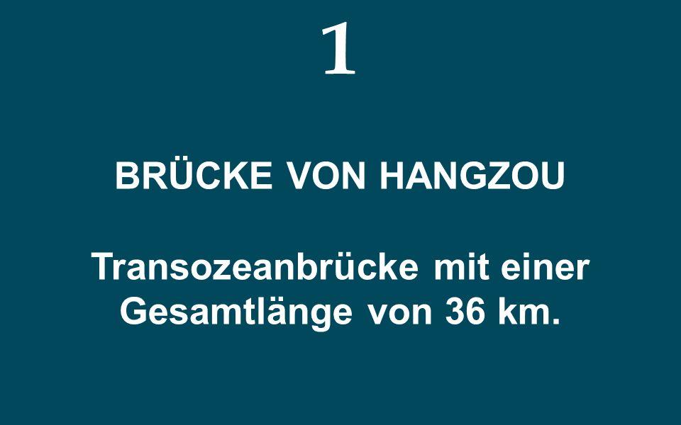 Transozeanbrücke mit einer Gesamtlänge von 36 km.