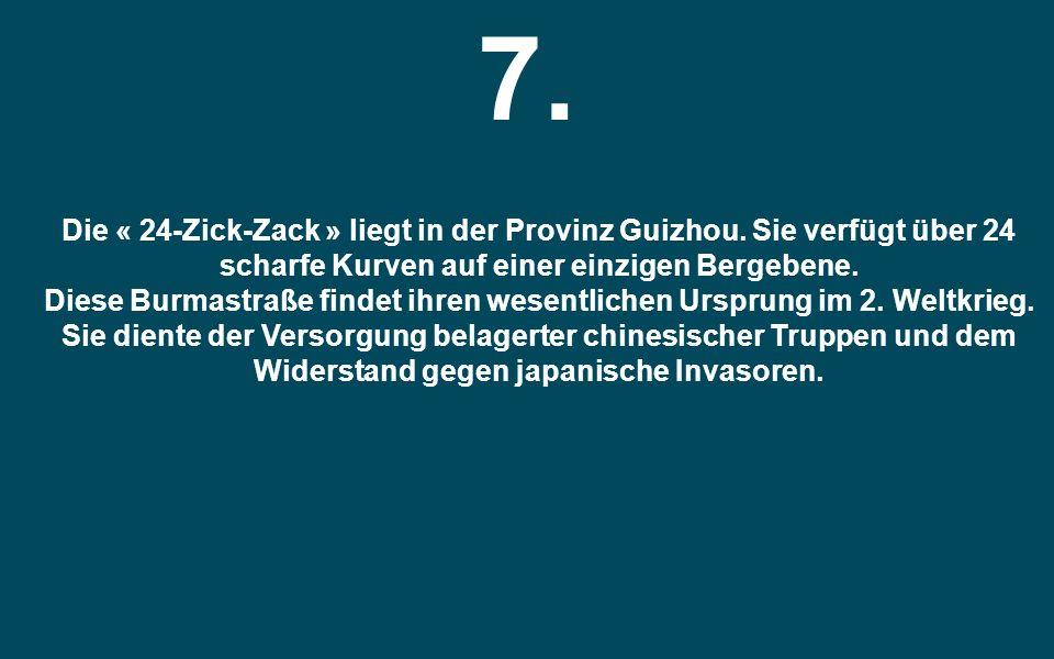 7. Die « 24-Zick-Zack » liegt in der Provinz Guizhou. Sie verfügt über 24 scharfe Kurven auf einer einzigen Bergebene.