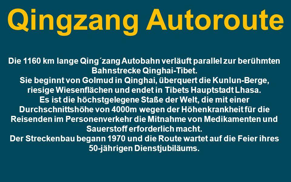 Qingzang Autoroute Die 1160 km lange Qing´zang Autobahn verläuft parallel zur berühmten Bahnstrecke Qinghai-Tibet.