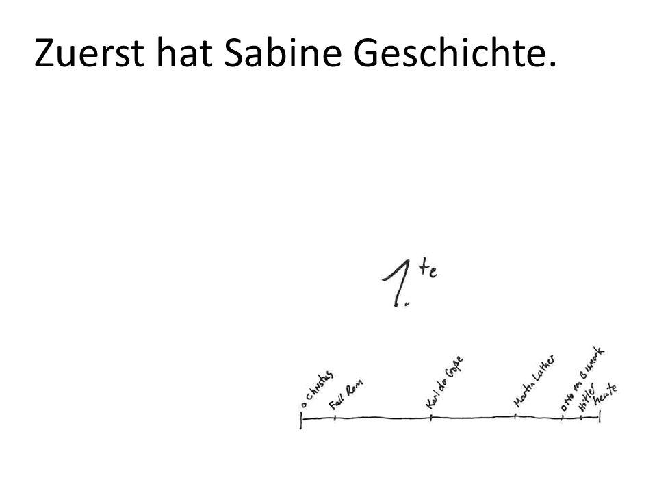 Zuerst hat Sabine Geschichte.