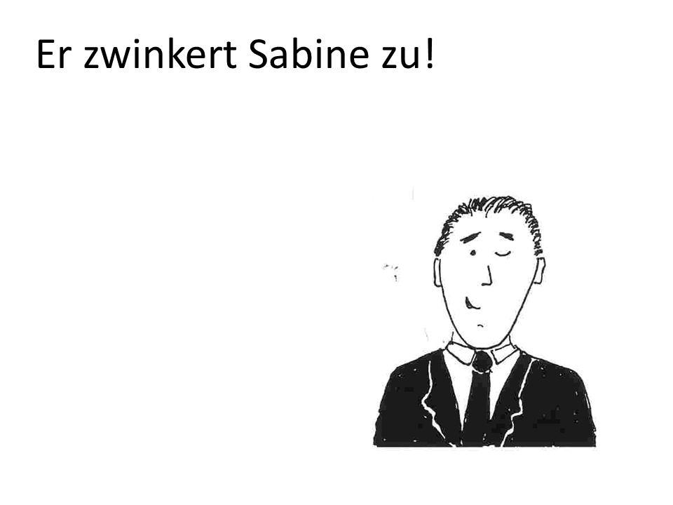 Er zwinkert Sabine zu!