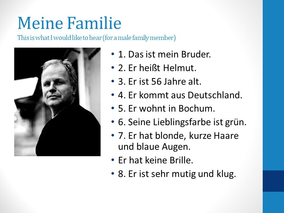 Meine Familie This is what I would like to hear (for a male family member)
