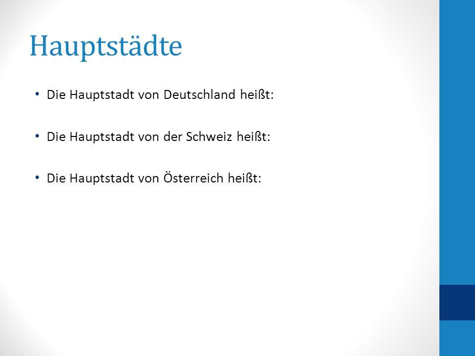 Hauptstädte Die Hauptstadt von Deutschland heißt: