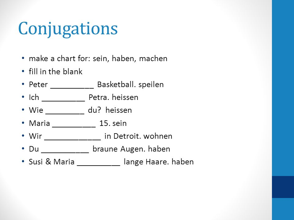 Conjugations make a chart for: sein, haben, machen fill in the blank