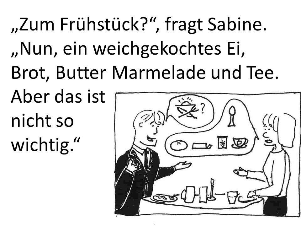 """""""Zum Frühstück. , fragt Sabine"""